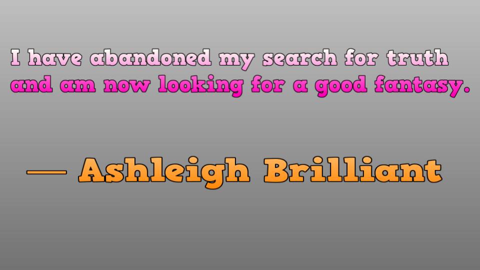 Ashleigh Brilliant good fantasy